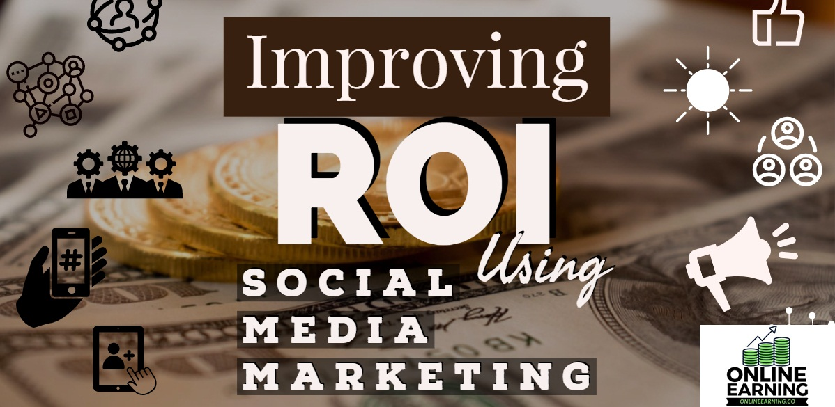 IMPROVE ROI WITH SOCIAL MEDIA MARKETING