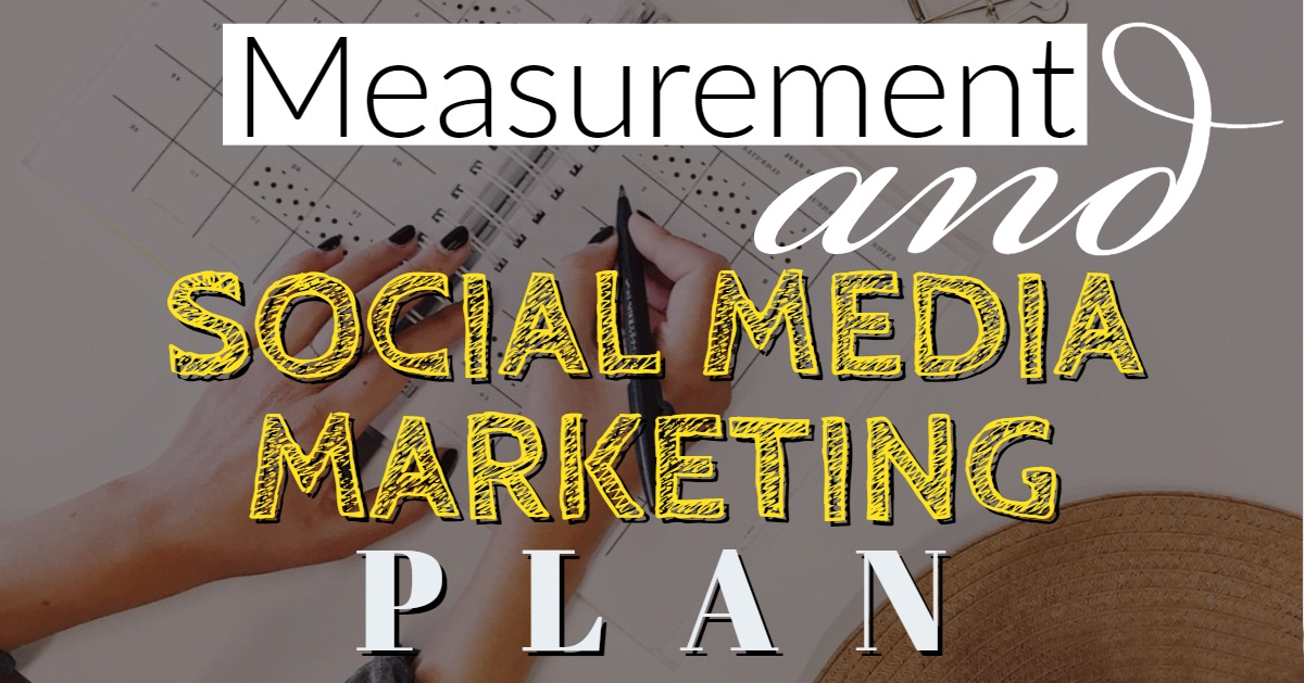 MEASUREMENT AND SOCIAL MEDIA MARKETING PLAN