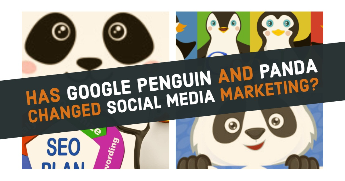 Has Google Penguin and Panda Changed Social Media Marketing?